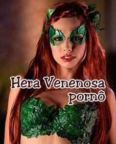 Hera Venenosa Pornô